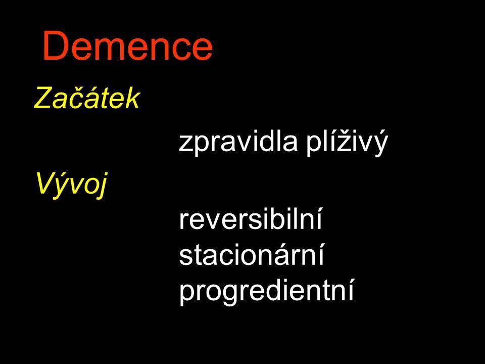 Demence Začátek zpravidla plíživý Vývoj stacionární progredientní
