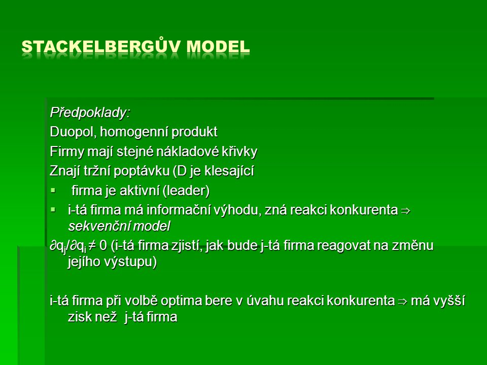 Stackelbergův model Předpoklady: Duopol, homogenní produkt