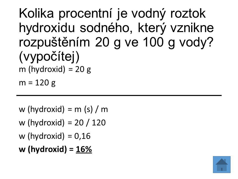 Kolika procentní je vodný roztok hydroxidu sodného, který vznikne rozpuštěním 20 g ve 100 g vody (vypočítej)