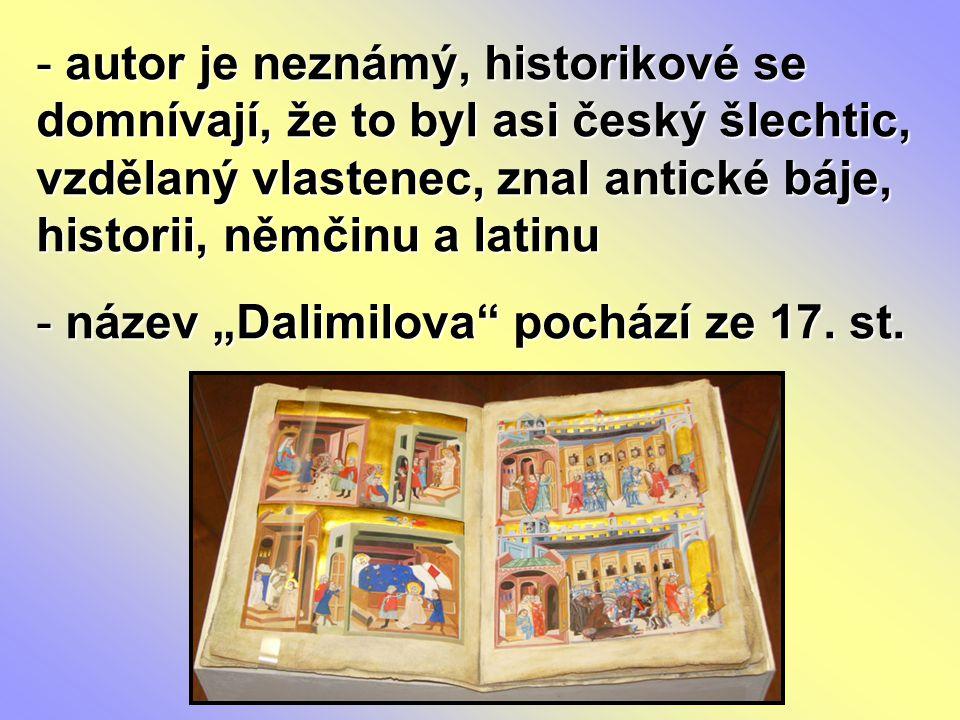 autor je neznámý, historikové se domnívají, že to byl asi český šlechtic, vzdělaný vlastenec, znal antické báje, historii, němčinu a latinu