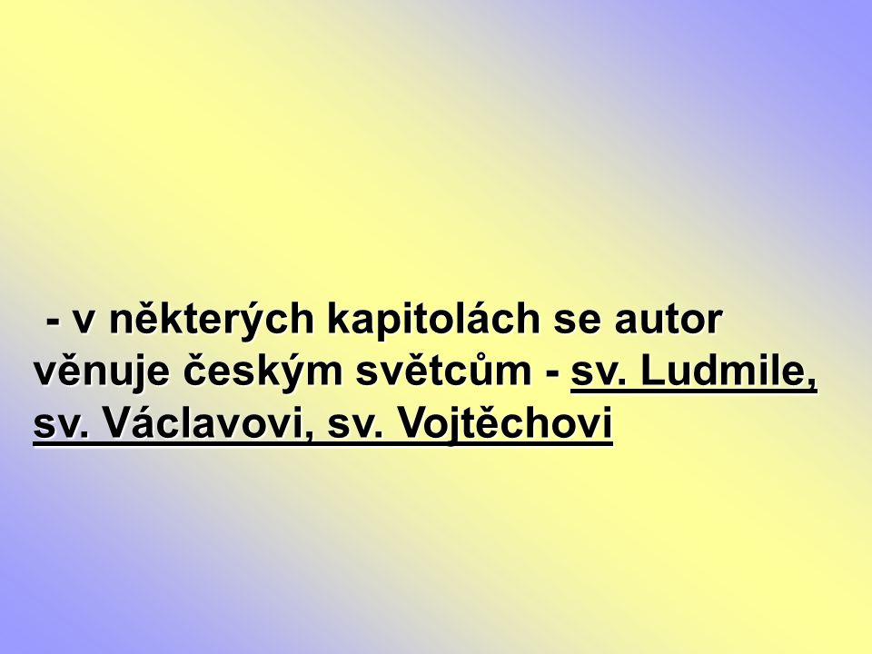 - v některých kapitolách se autor věnuje českým světcům - sv