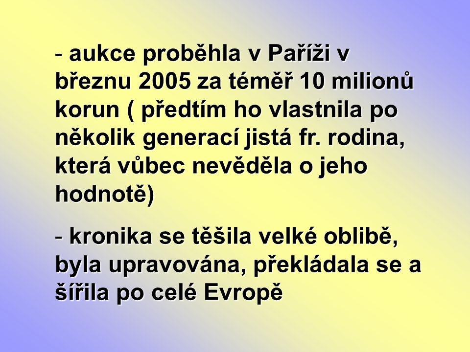 aukce proběhla v Paříži v březnu 2005 za téměř 10 milionů korun ( předtím ho vlastnila po několik generací jistá fr. rodina, která vůbec nevěděla o jeho hodnotě)