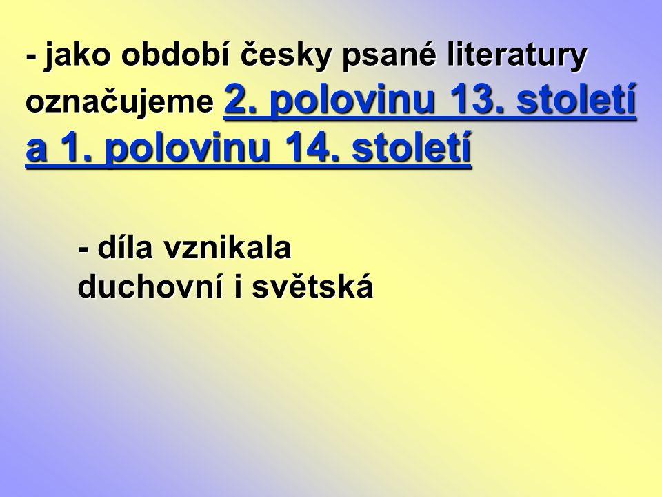 - jako období česky psané literatury označujeme 2. polovinu 13