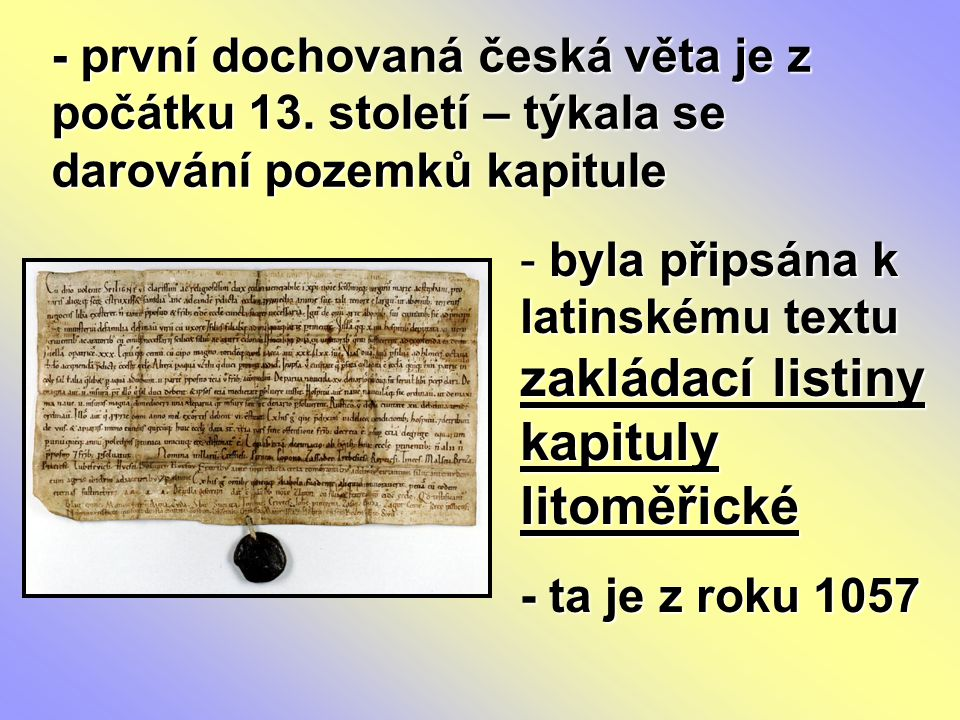 - první dochovaná česká věta je z počátku 13