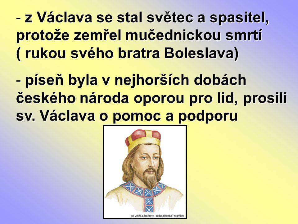 z Václava se stal světec a spasitel, protože zemřel mučednickou smrtí ( rukou svého bratra Boleslava)