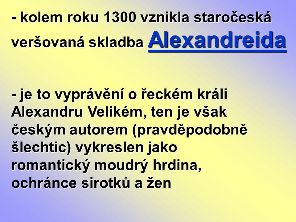 - kolem roku 1300 vznikla staročeská veršovaná skladba Alexandreida