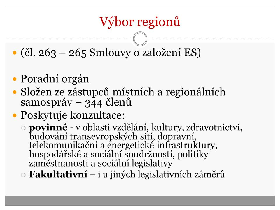 Výbor regionů (čl. 263 – 265 Smlouvy o založení ES) Poradní orgán