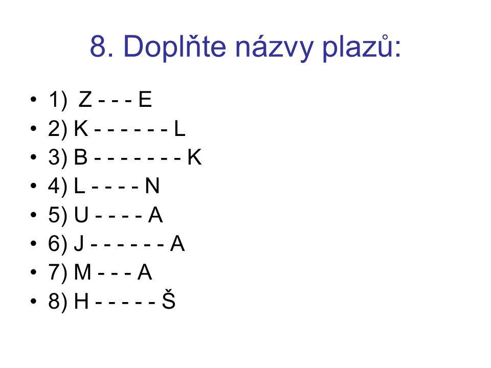 8. Doplňte názvy plazů: 1) Z - - - E 2) K - - - - - - L
