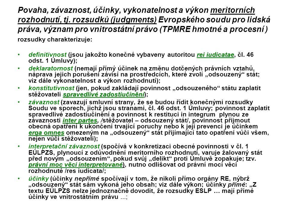 Povaha, závaznost, účinky, vykonatelnost a výkon meritorních rozhodnutí, tj. rozsudků (judgments) Evropského soudu pro lidská práva, význam pro vnitrostátní právo (TPMRE hmotné a procesní )