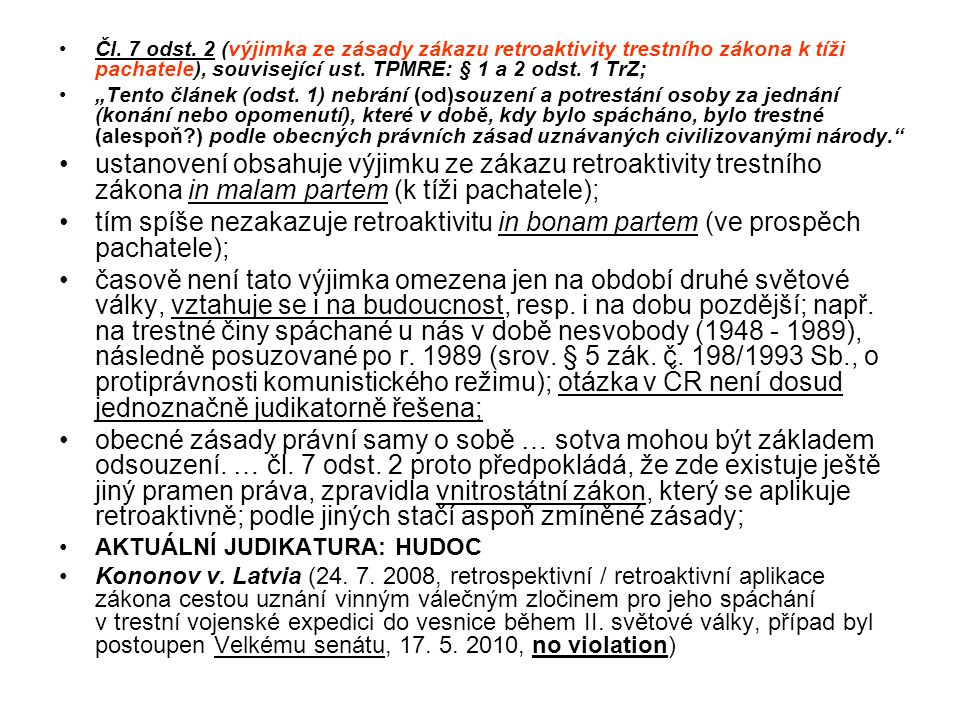 Čl. 7 odst. 2 (výjimka ze zásady zákazu retroaktivity trestního zákona k tíži pachatele), související ust. TPMRE: § 1 a 2 odst. 1 TrZ;