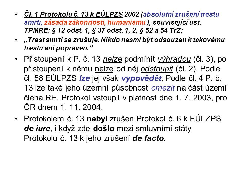 Čl. 1 Protokolu č. 13 k EÚLPZS 2002 (absolutní zrušení trestu smrti, zásada zákonnosti, humanismu ), související ust. TPMRE: § 12 odst. 1, § 37 odst. 1, 2, § 52 a 54 TrZ;