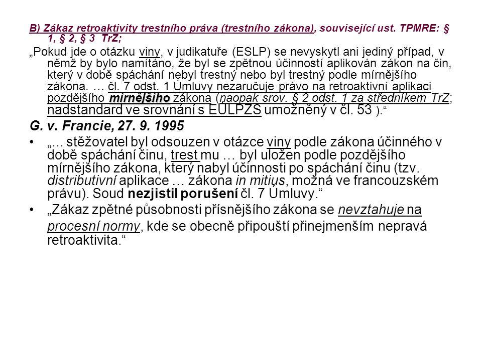 B) Zákaz retroaktivity trestního práva (trestního zákona), související ust. TPMRE: § 1, § 2, § 3 TrZ;