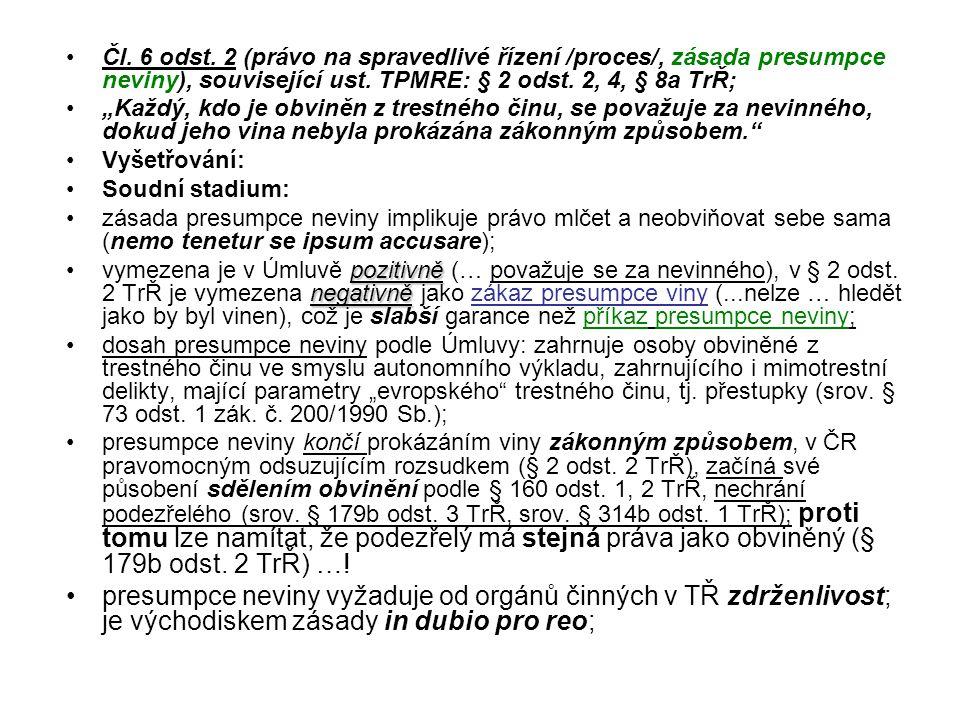 Čl. 6 odst. 2 (právo na spravedlivé řízení /proces/, zásada presumpce neviny), související ust. TPMRE: § 2 odst. 2, 4, § 8a TrŘ;
