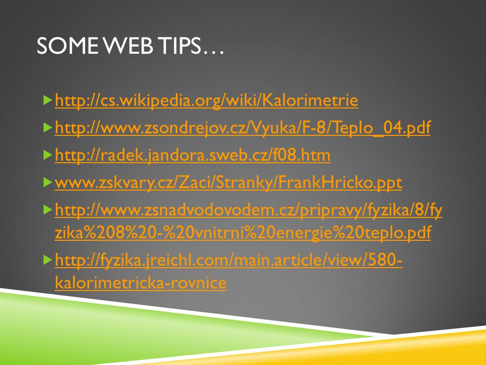 Some web tips… http://cs.wikipedia.org/wiki/Kalorimetrie