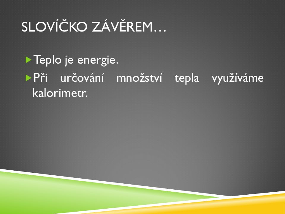 Slovíčko závěrem… Teplo je energie.