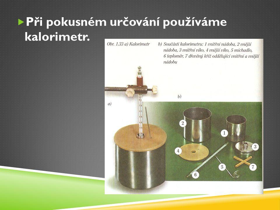 Při pokusném určování používáme kalorimetr.