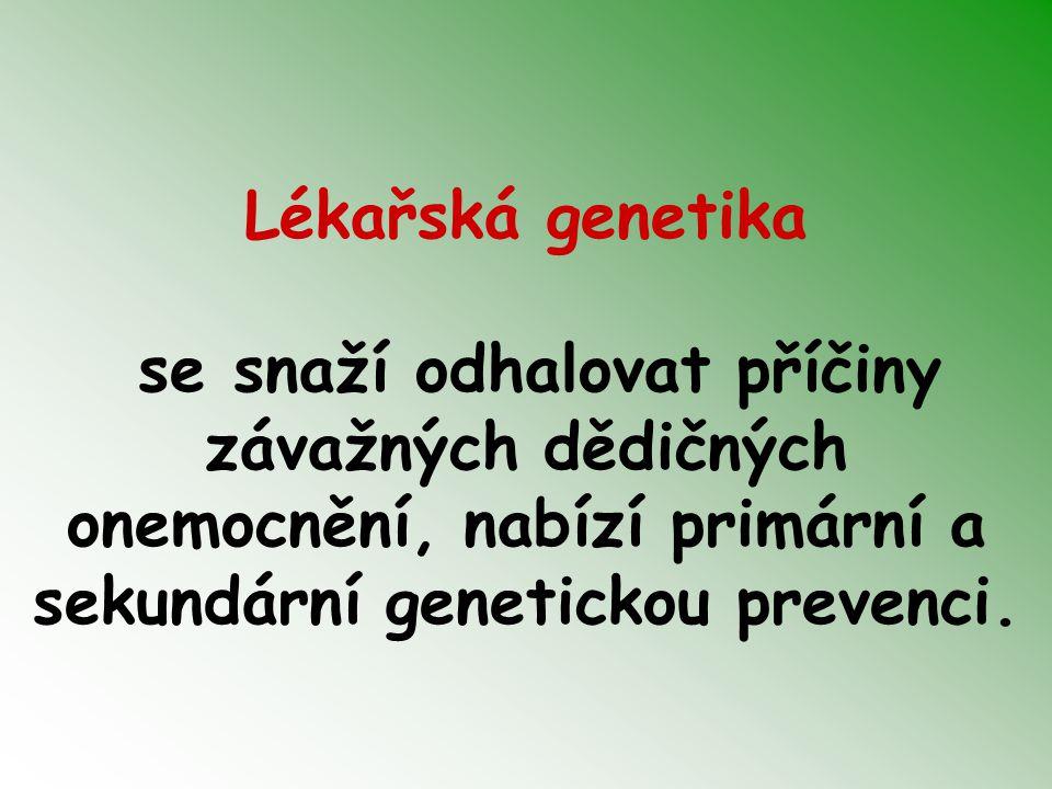 Lékařská genetika se snaží odhalovat příčiny závažných dědičných onemocnění, nabízí primární a sekundární genetickou prevenci.