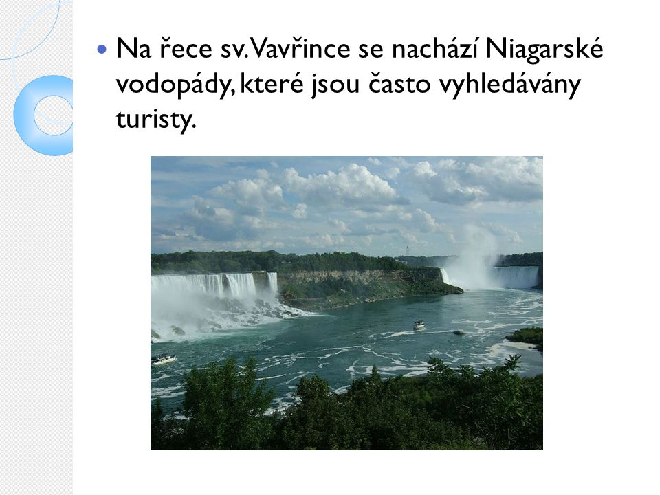 Na řece sv. Vavřince se nachází Niagarské vodopády, které jsou často vyhledávány turisty.