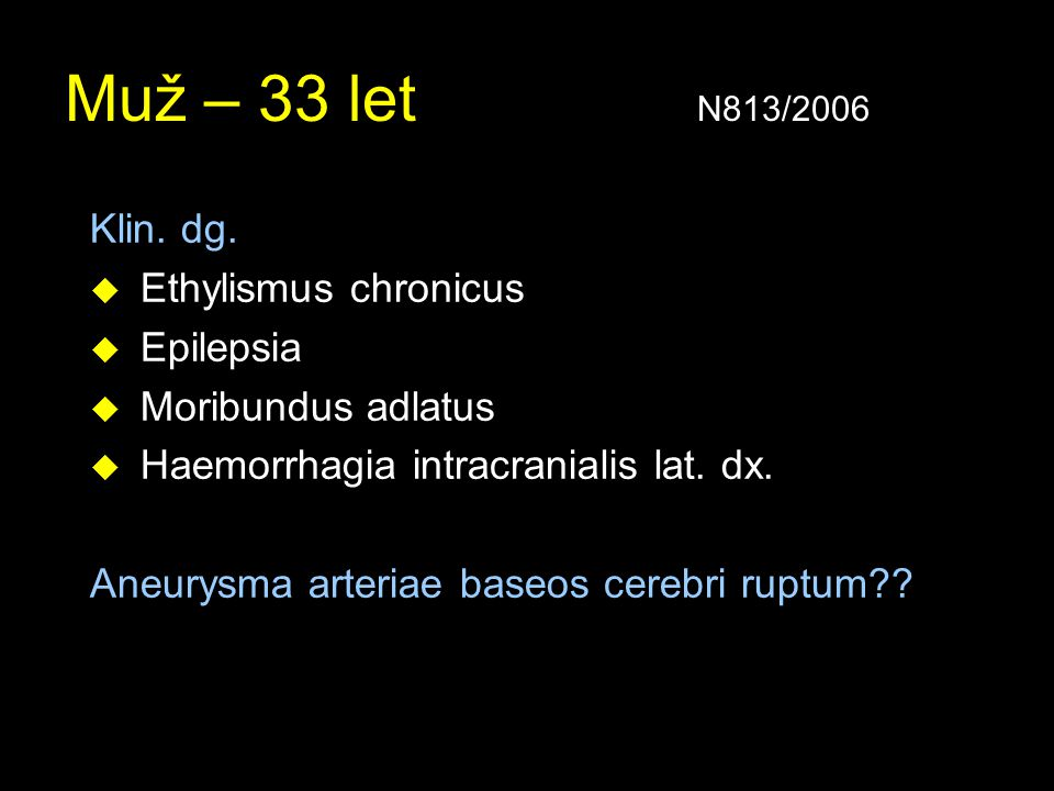 Muž – 33 let N813/2006 Klin. dg. Ethylismus chronicus Epilepsia