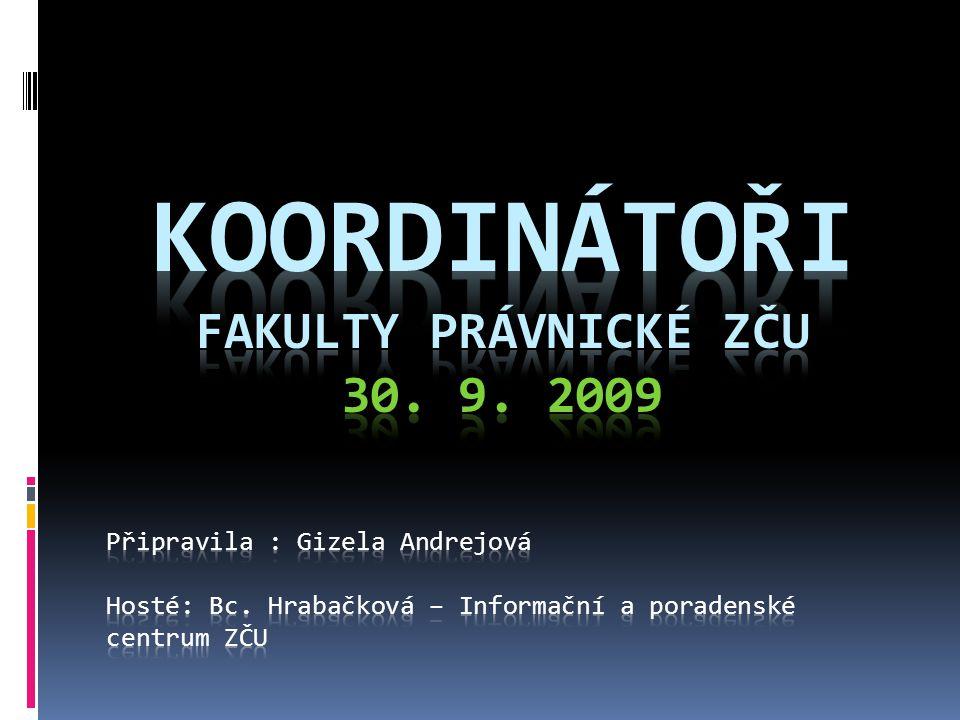 KOORDINÁTOŘI FAKULTy PRÁVNICKÉ ZČU 30. 9. 2009