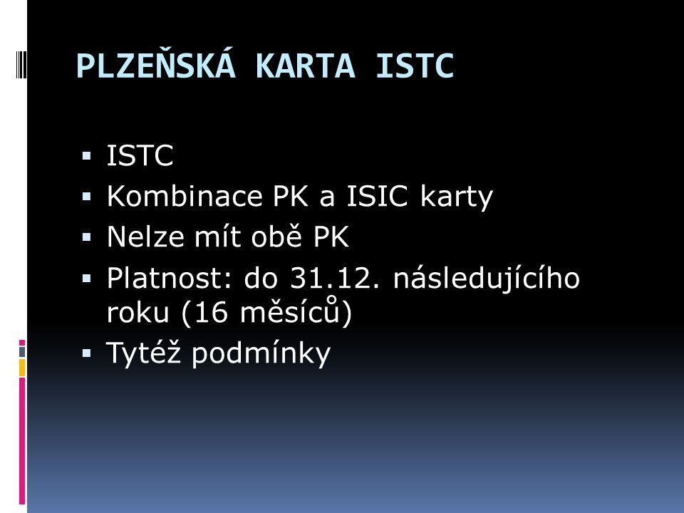 PLZEŇSKÁ KARTA ISTC ISTC Kombinace PK a ISIC karty Nelze mít obě PK