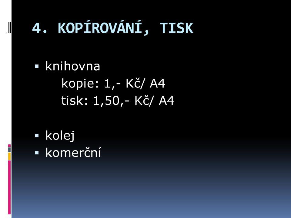 4. KOPÍROVÁNÍ, TISK knihovna kopie: 1,- Kč/ A4 tisk: 1,50,- Kč/ A4