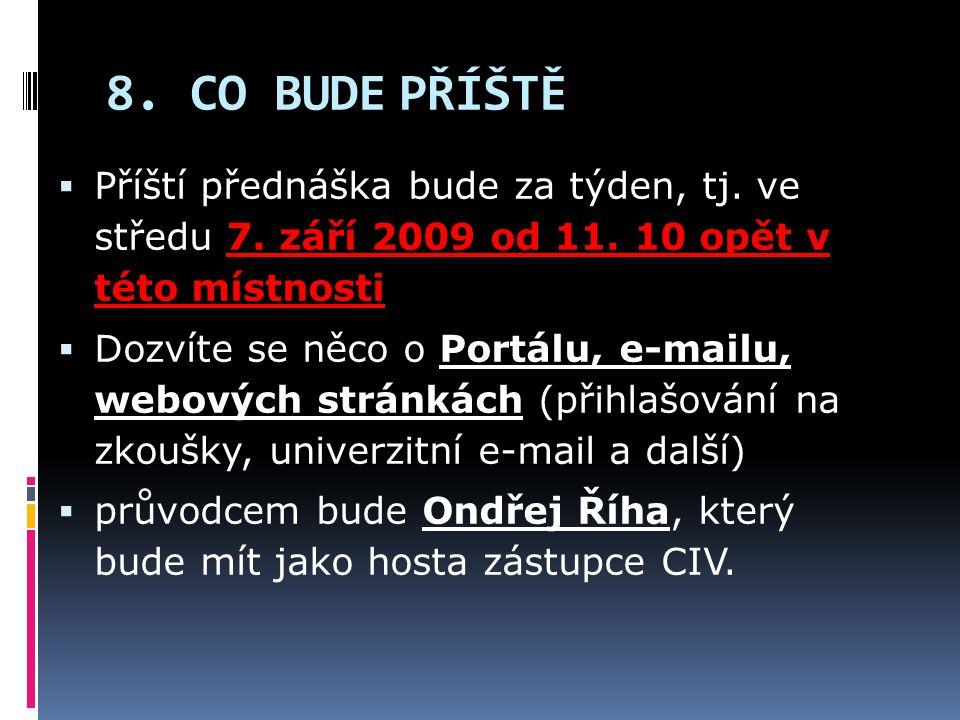 8. CO BUDE PŘÍŠTĚ Příští přednáška bude za týden, tj. ve středu 7. září 2009 od 11. 10 opět v této místnosti.