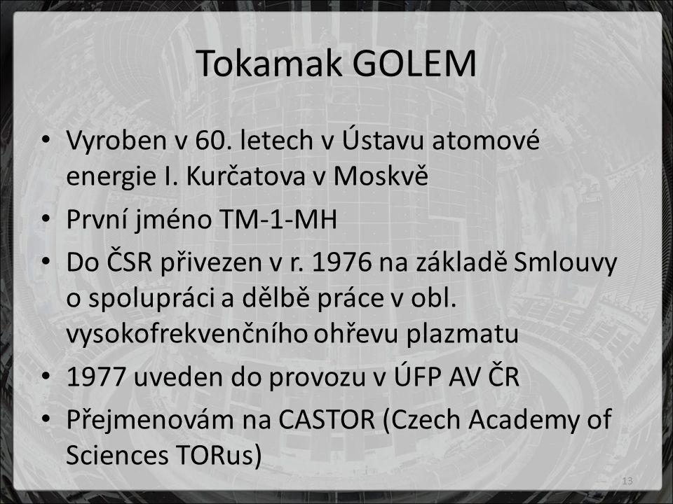 Tokamak GOLEM Vyroben v 60. letech v Ústavu atomové energie I. Kurčatova v Moskvě. První jméno TM-1-MH.