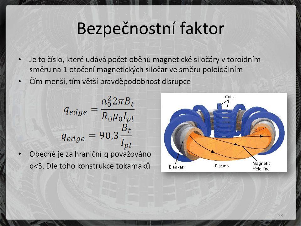 Bezpečnostní faktor Je to číslo, které udává počet oběhů magnetické siločáry v toroidním směru na 1 otočení magnetických siločar ve směru poloidálním.