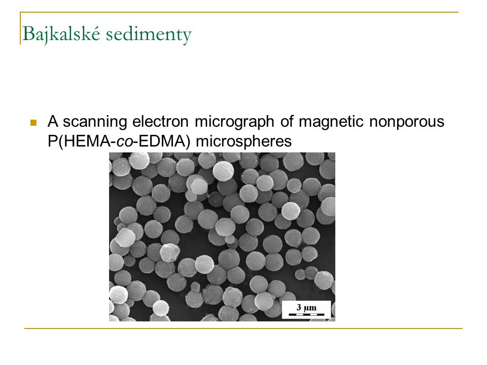 Bajkalské sedimenty A scanning electron micrograph of magnetic nonporous P(HEMA-co-EDMA) microspheres.