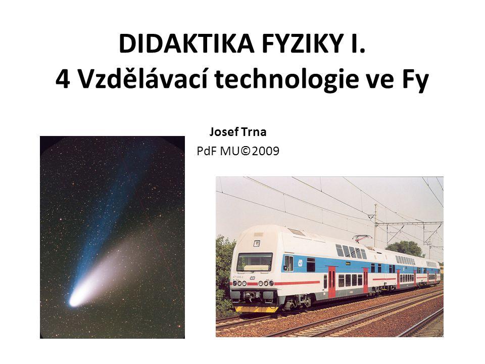 DIDAKTIKA FYZIKY I. 4 Vzdělávací technologie ve Fy