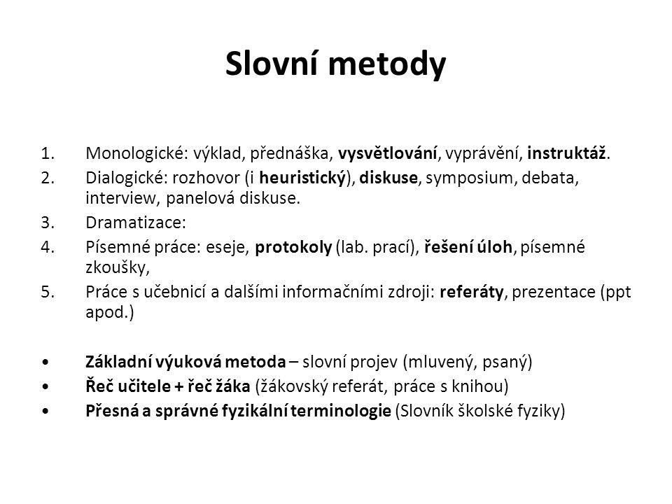 Slovní metody Monologické: výklad, přednáška, vysvětlování, vyprávění, instruktáž.