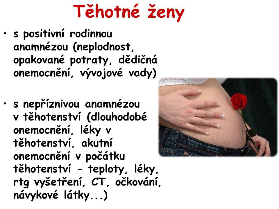 Těhotné ženy s positivní rodinnou anamnézou (neplodnost, opakované potraty, dědičná onemocnění, vývojové vady)