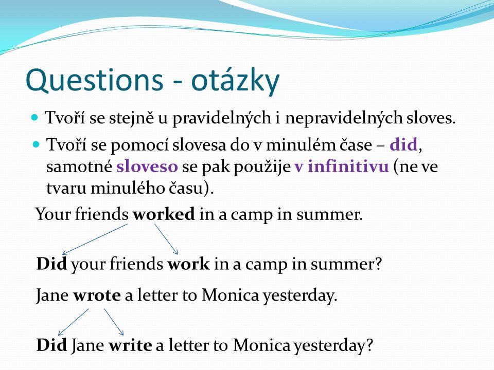 Questions - otázky Tvoří se stejně u pravidelných i nepravidelných sloves.