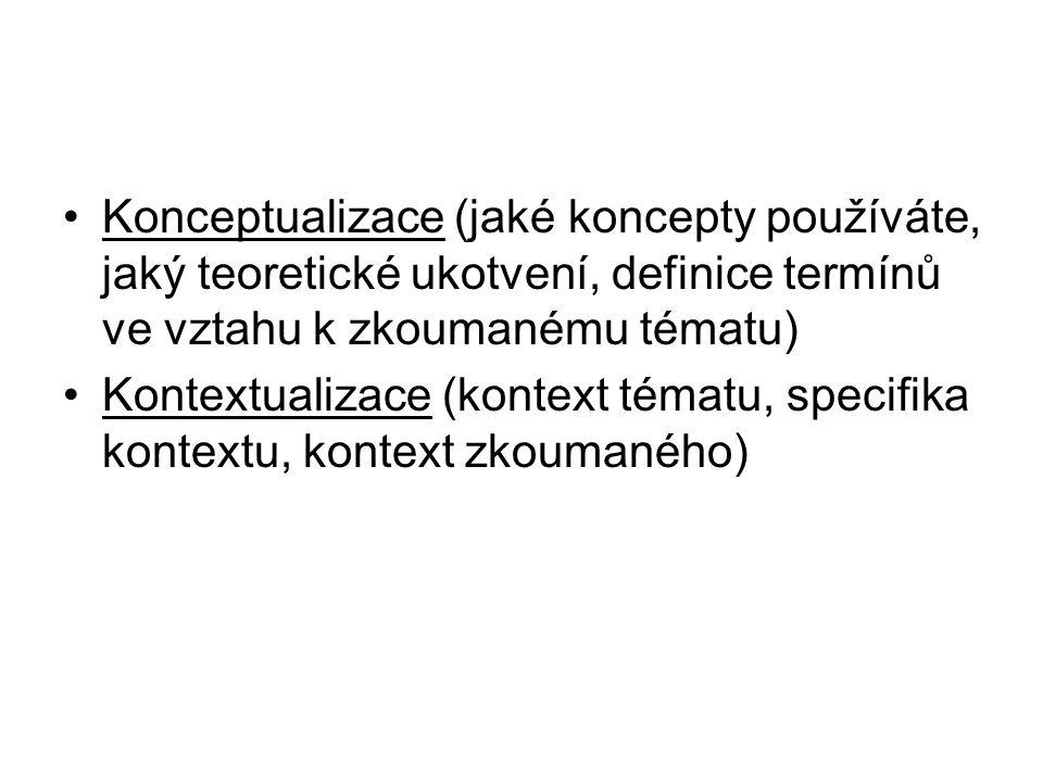 Konceptualizace (jaké koncepty používáte, jaký teoretické ukotvení, definice termínů ve vztahu k zkoumanému tématu)