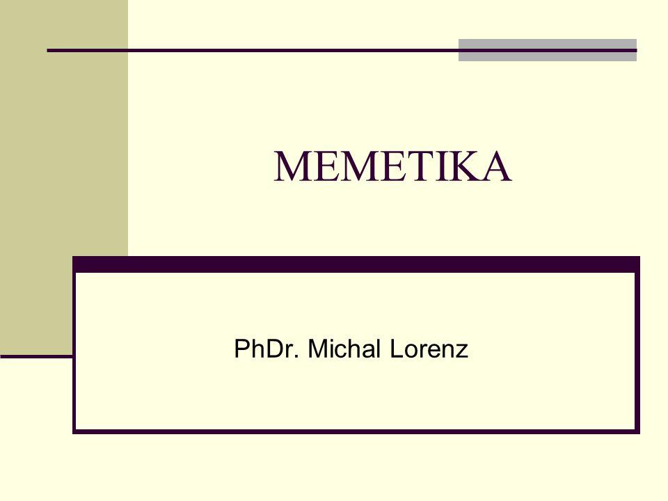MEMETIKA PhDr. Michal Lorenz