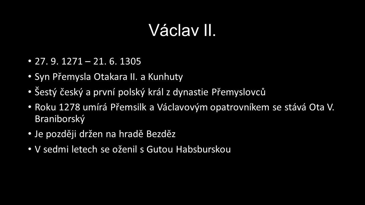Václav II. 27. 9. 1271 – 21. 6. 1305. Syn Přemysla Otakara II. a Kunhuty. Šestý český a první polský král z dynastie Přemyslovců.