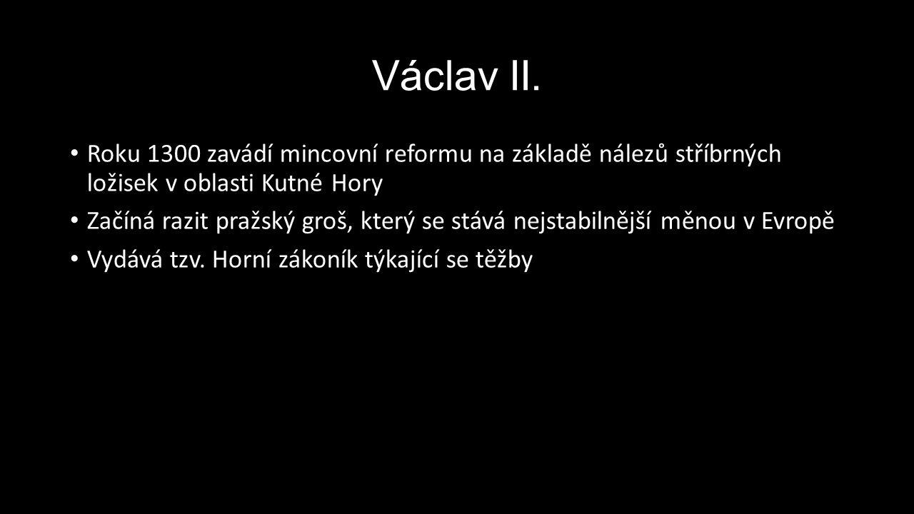 Václav II. Roku 1300 zavádí mincovní reformu na základě nálezů stříbrných ložisek v oblasti Kutné Hory.