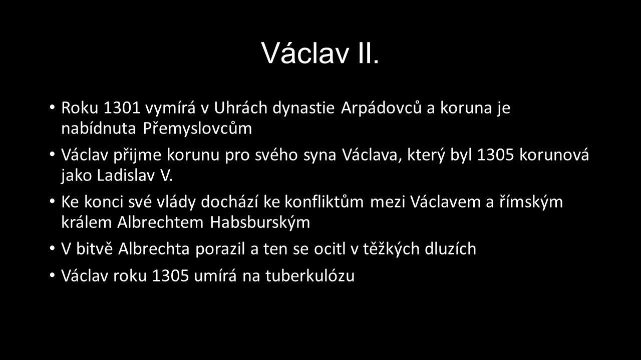 Václav II. Roku 1301 vymírá v Uhrách dynastie Arpádovců a koruna je nabídnuta Přemyslovcům.