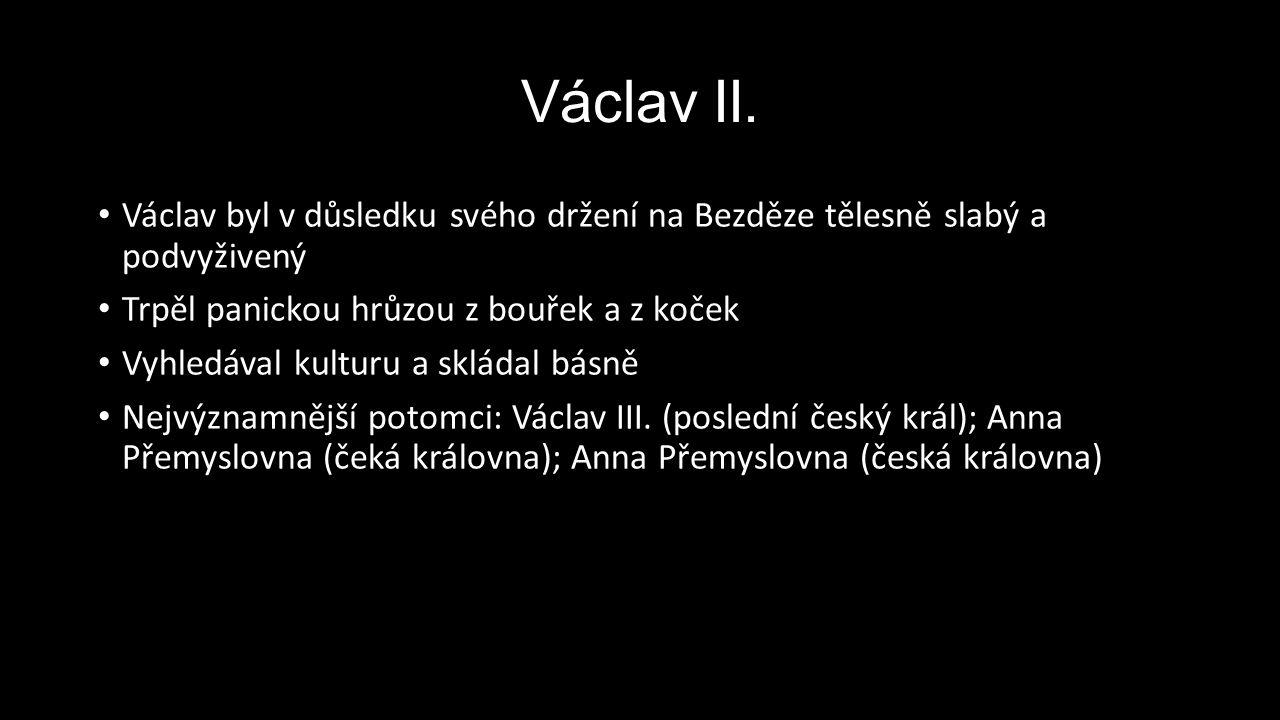 Václav II. Václav byl v důsledku svého držení na Bezděze tělesně slabý a podvyživený. Trpěl panickou hrůzou z bouřek a z koček.