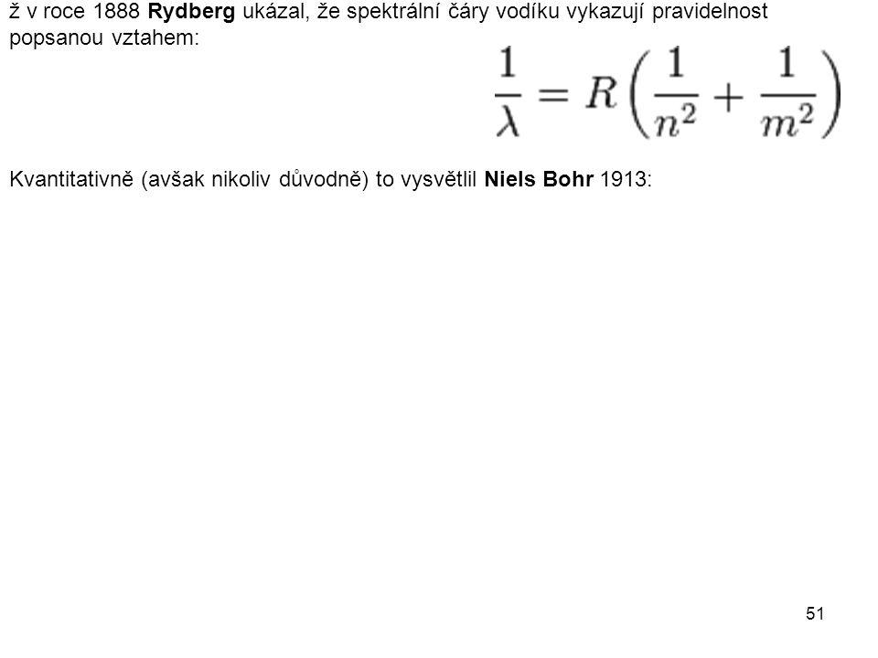 ž v roce 1888 Rydberg ukázal, že spektrální čáry vodíku vykazují pravidelnost popsanou vztahem: