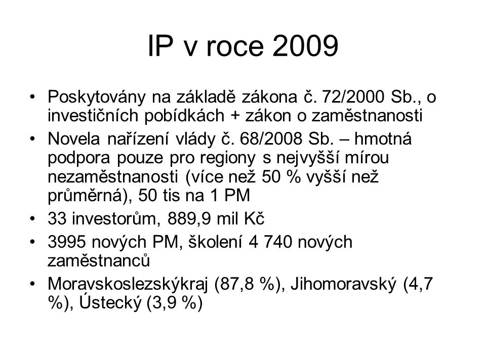 IP v roce 2009 Poskytovány na základě zákona č. 72/2000 Sb., o investičních pobídkách + zákon o zaměstnanosti.