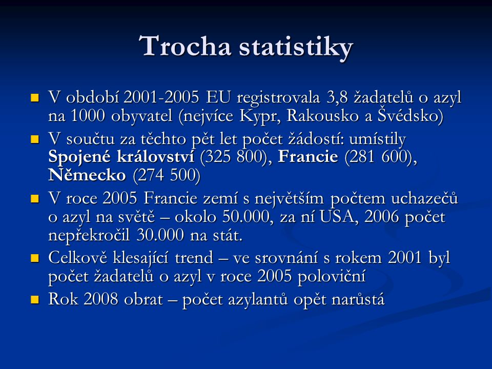 Trocha statistiky V období 2001-2005 EU registrovala 3,8 žadatelů o azyl na 1000 obyvatel (nejvíce Kypr, Rakousko a Švédsko)