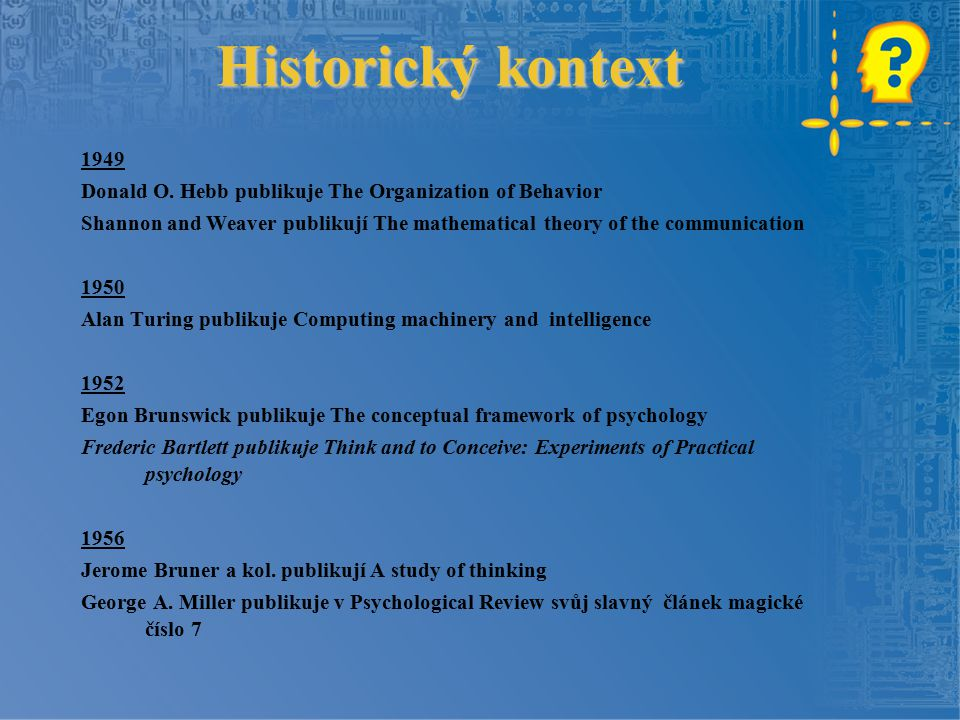 Historický kontext 1949. Donald O. Hebb publikuje The Organization of Behavior.