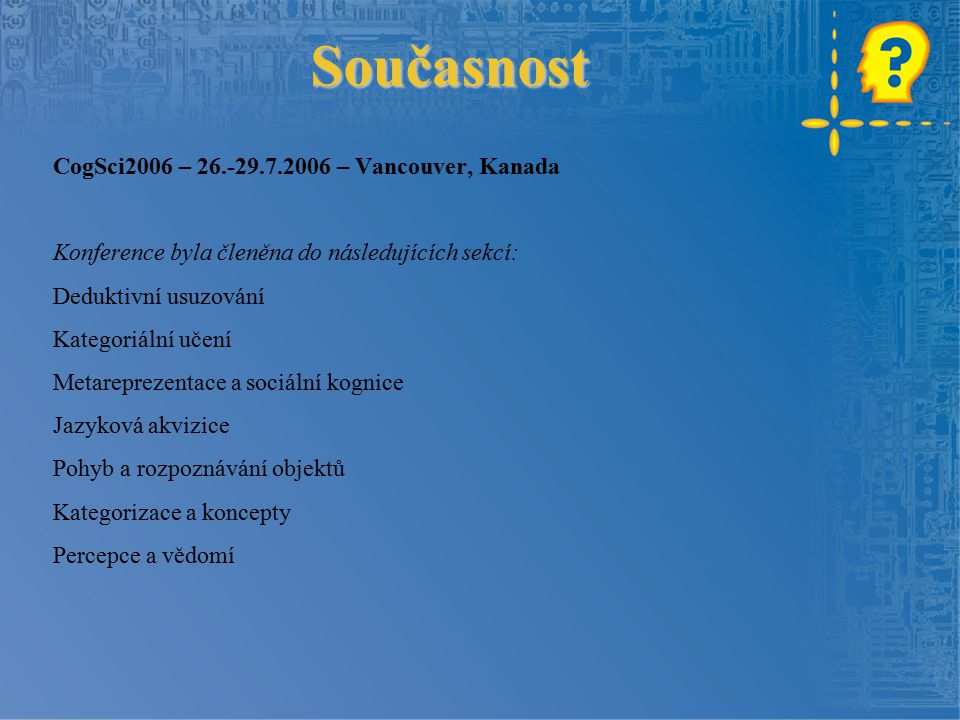 Současnost CogSci2006 – 26.-29.7.2006 – Vancouver, Kanada