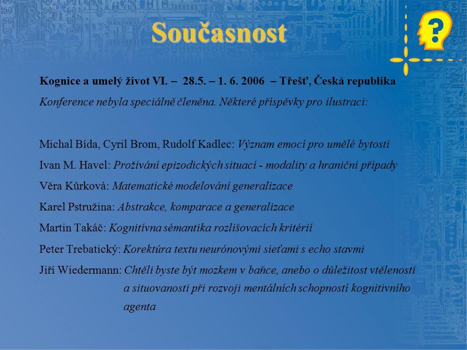 Současnost Kognice a umelý život VI. – 28.5. – 1. 6. 2006 – Třešť, Česká republika.