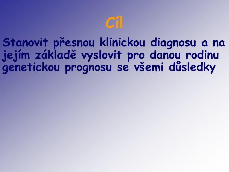 Cíl Stanovit přesnou klinickou diagnosu a na jejím základě vyslovit pro danou rodinu genetickou prognosu se všemi důsledky.