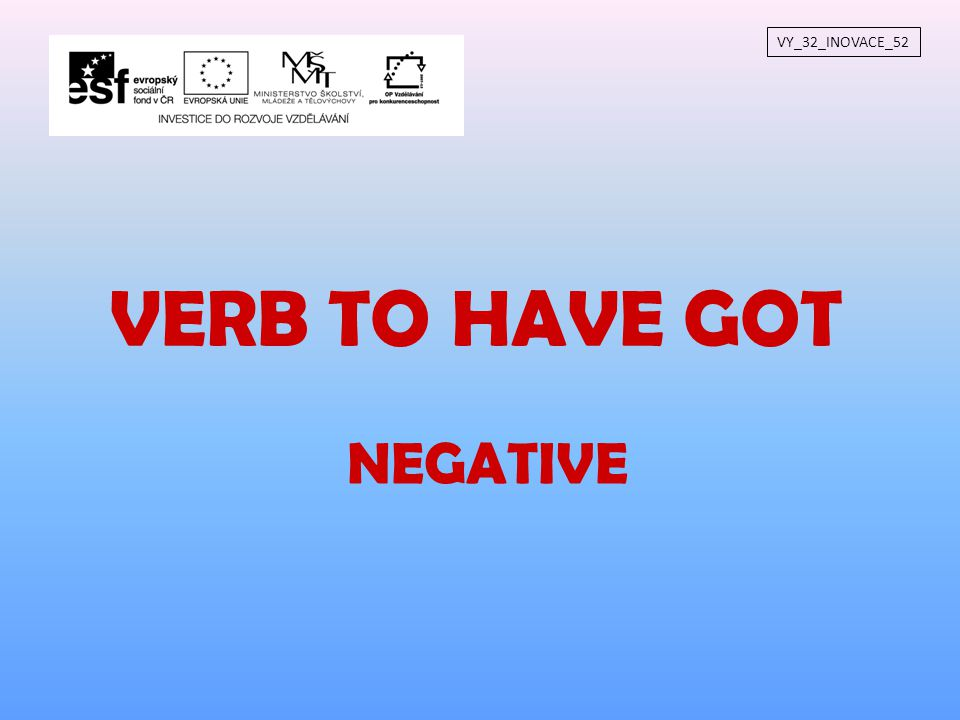 VY_32_INOVACE_52 VERB TO HAVE GOT NEGATIVE