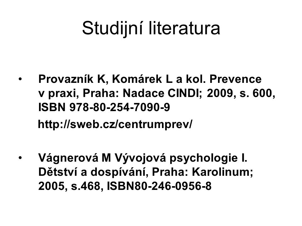 Studijní literatura Provazník K, Komárek L a kol. Prevence v praxi, Praha: Nadace CINDI; 2009, s. 600, ISBN 978-80-254-7090-9.