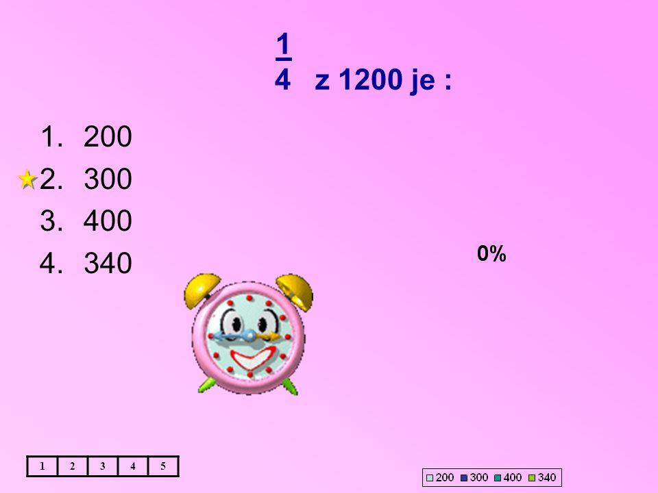 1 4 z 1200 je : 200 300 400 340 1 2 3 4 5